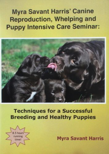 Myra Savant Harris' Canine Reproduction, Whelping and Puppy Intensive Care Seminar: Techniques for a Successful Breeding and Healthy Puppies